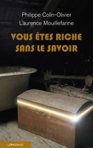 Vous êtes riche sans le savoir, par Laurence Mouillefarine et Philippe Colin-Olivier, Editions Le Passage, octobre 2012, 256 p., 18 €.